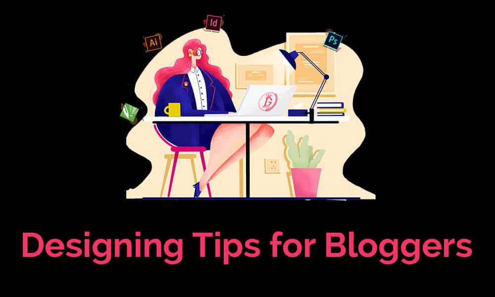10 Useful and Important Designing Tips for Bloggers