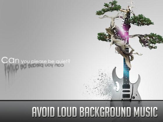 Avoid Loud Background Musi