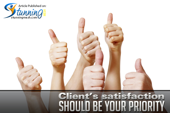 Client's Satisfaction Should Be Your Priority