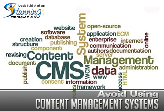 Avoid Using Content Management Systems
