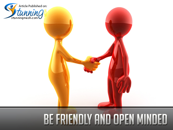 Be Friendly and Open Minded