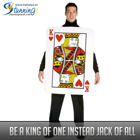 Be a King of One Instead Jack of All