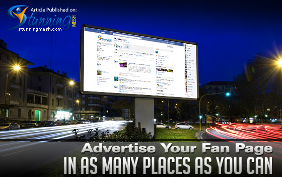 Advertise Your Fan Page in as Many Places as You Can