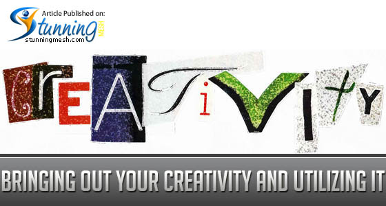 Bringing Out Your Creativity and Utilizing It