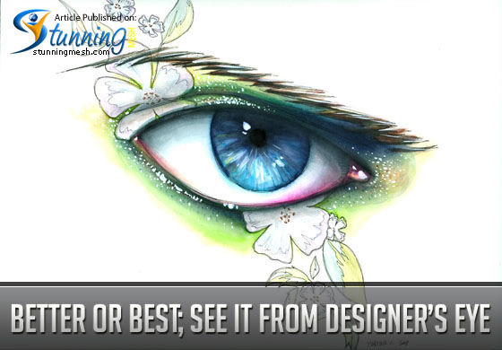 Better or Best Design; See It from Designer's Eye
