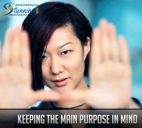 Keeping the main purpose in mind