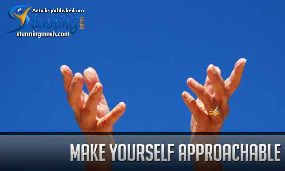Make Yourself Approachable