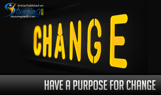 Have a Purpose for Change