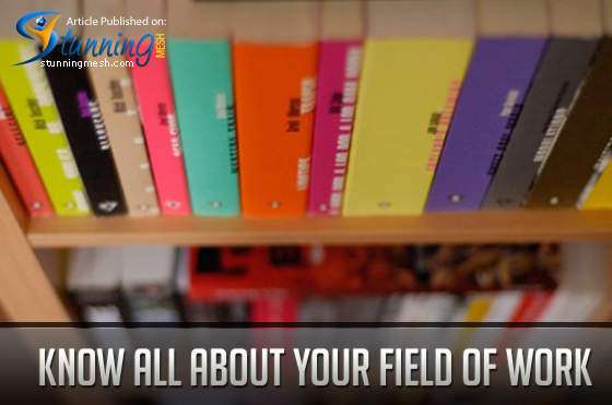 Know All About Your Field of Work