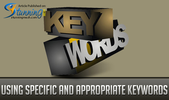 Using specific and appropriate keywords