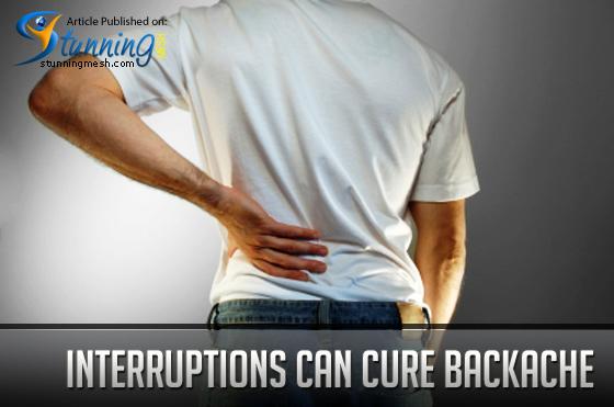 Interruptions Can Cure Backache