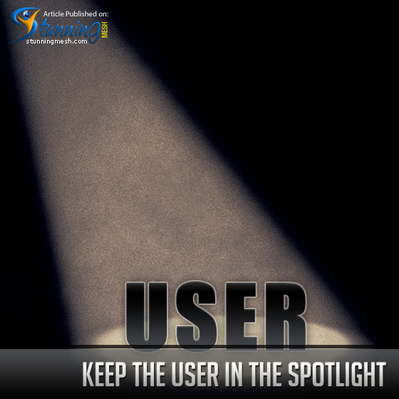 Keep the User in the Spotlight