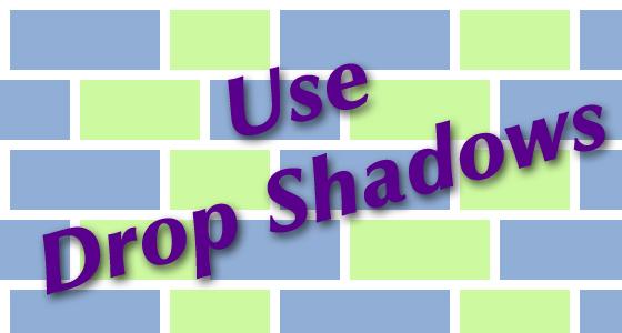 Use Drop Shadows