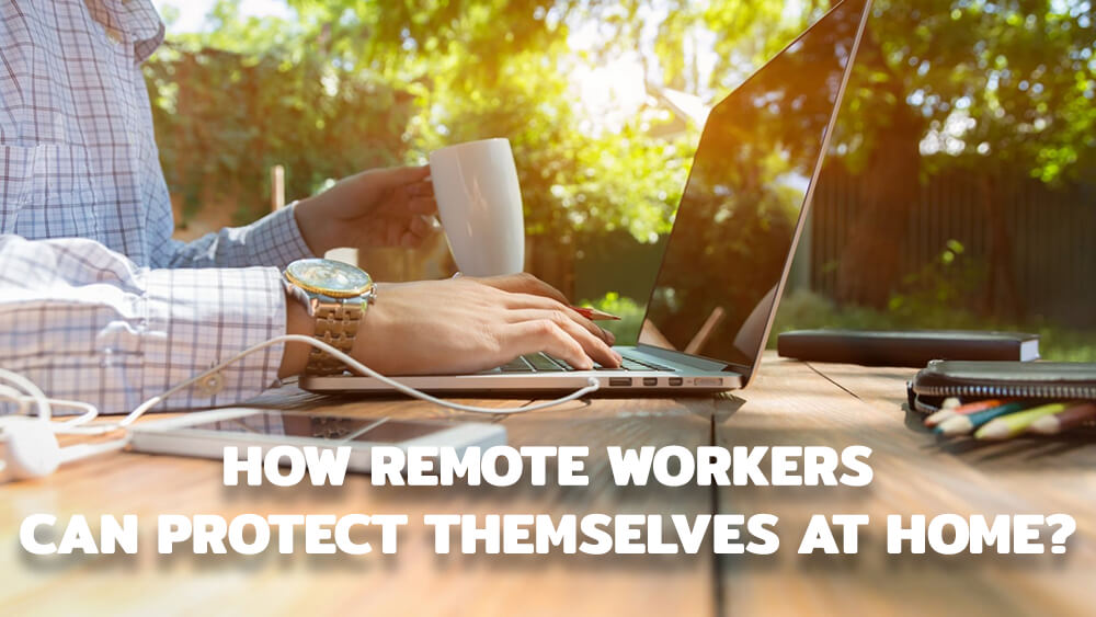 How Remote Workers Can Protect Themselves at Home