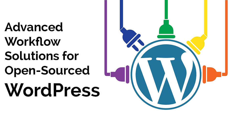 Advanced Workflow Solutions for Open-Sourced WordPress
