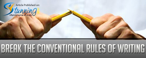 Break the Conventional Rules of Writing