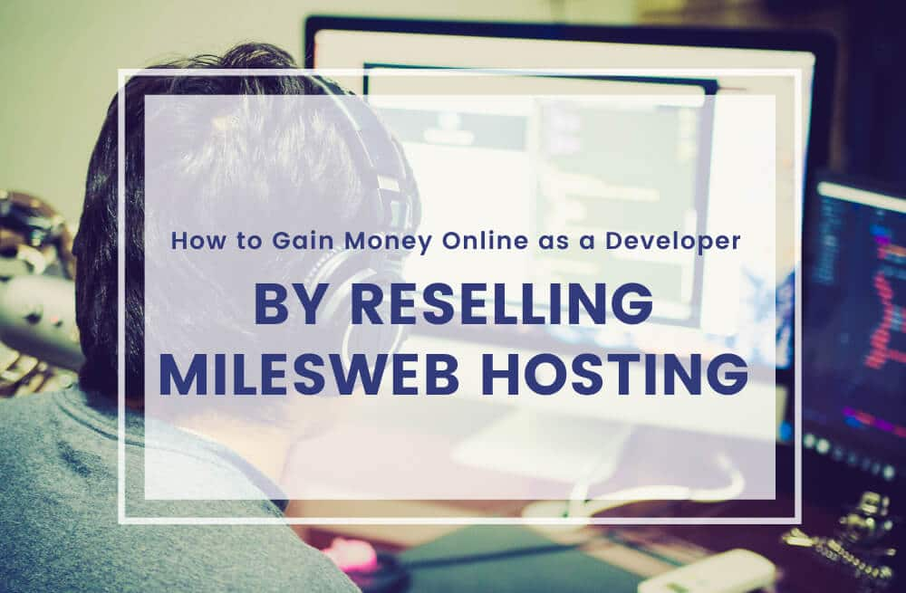How to Gain Money Online as a Developer by Reselling MilesWeb Hosting