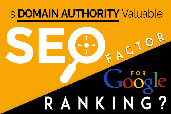 Is Domain Authority Valuable SEO Factor for Google Rankings?