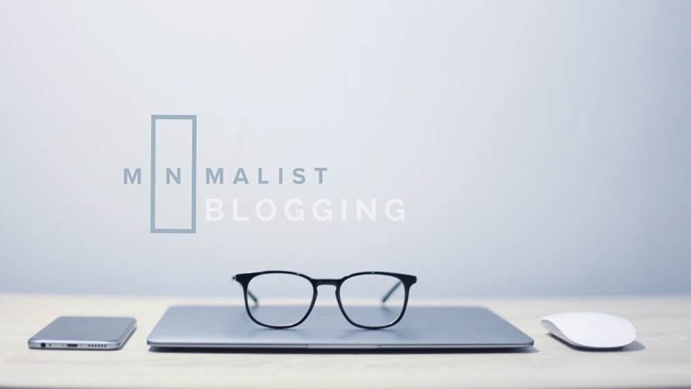 Minimalist Blogging: Getting More Out of Doing Less