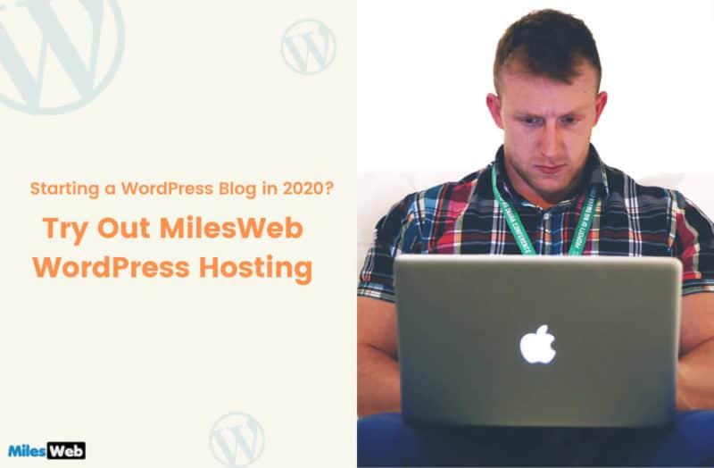 Starting a WordPress Blog in 2020 Try Out MilesWeb WordPress Hosting